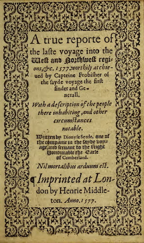 A True Reporte of the Laste Voyage into the West and Northwest Regions (1577)