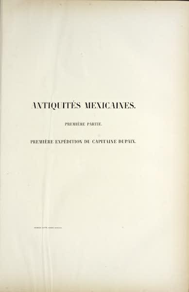 Antiquites Mexicaines - Premiere Expedition du Captaine Dupaix (1844)