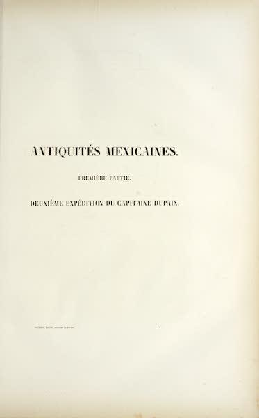 Antiquites Mexicaines - Deuxieme Expedition du Captaine Dupaix (1844)