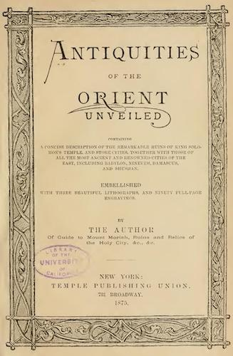 California Digital Library - Antiquities of the Orient Unveiled