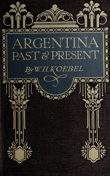 Argentina, Past and Present - Front Cover (1914)