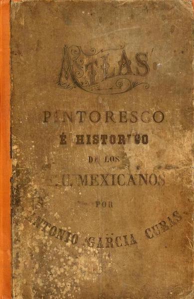 Atlas Pintoresco e Historico De Los Estados Unidos Mexicanos - Front Cover (1885)