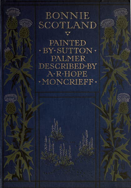 Bonnie Scotland Painted and Described - Front Cover (1912)