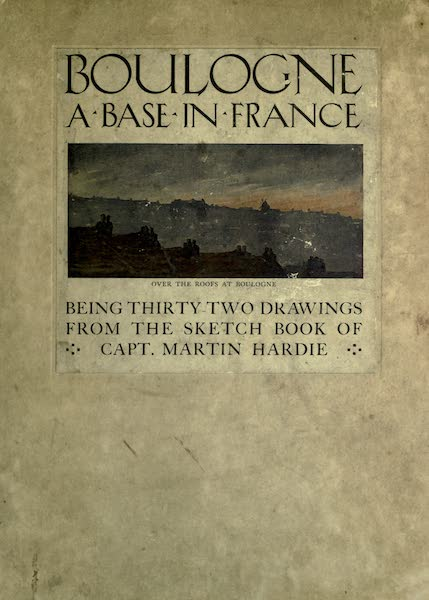 Boulogne, a Base in France - Front Cover - Over the Roofs at Boulogne (1918)