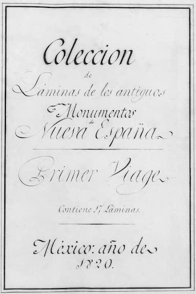Coleccion General de Laminas de los Antiguos Monumentos de Nueva Espana - Primer Viage (1820)