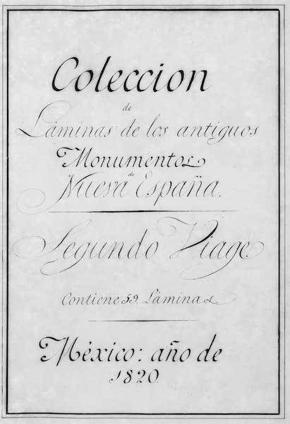 Coleccion General de Laminas de los Antiguos Monumentos de Nueva Espana - Segundo Viage (1820)