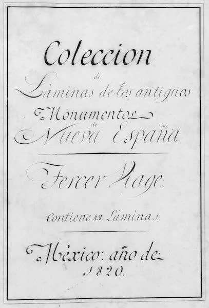 Coleccion General de Laminas de los Antiguos Monumentos de Nueva Espana - Tercer Viage (1820)