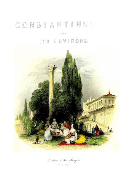 Constantinople and the Scenery of the Seven Churches of Asia Minor Vol. 2 - Gardens of the Seraglio, Constantinople (1839)
