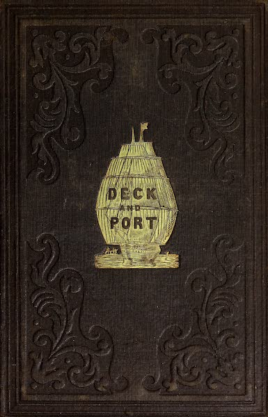 Deck and Port, or, Incidents of a Cruise in the United States Frigate Congress to California - Front Cover (1850)