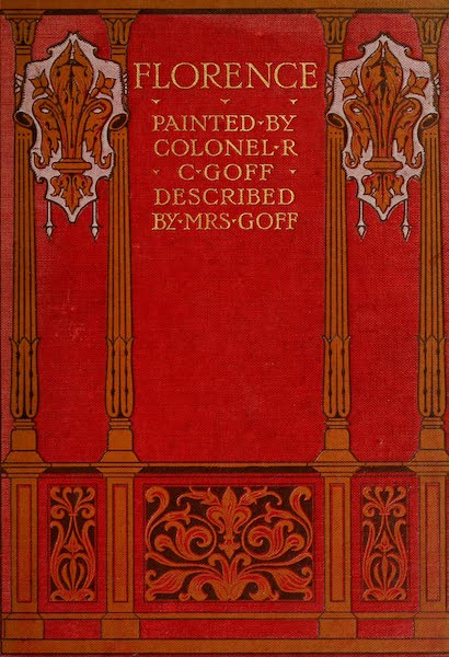 Florence & Some Tuscan Cities Painted and Described - Front Cover (1905)