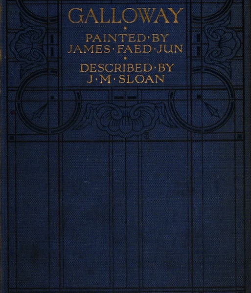 Galloway Painted and Described - Front Cover (1908)