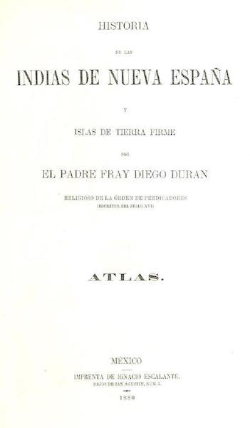 Historia de las Indias de Nueva Espana y Islas de Tierra Firme Atlas - Title Page (1880)