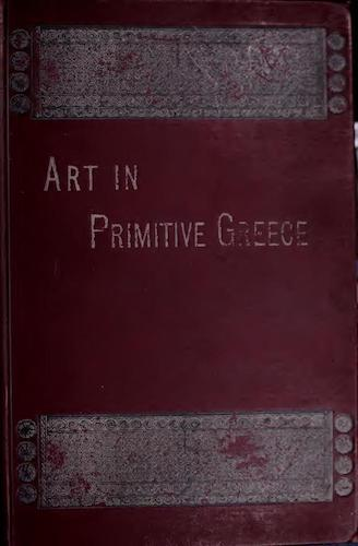 Ancient History - History of Art in Primitive Greece Vol. 1