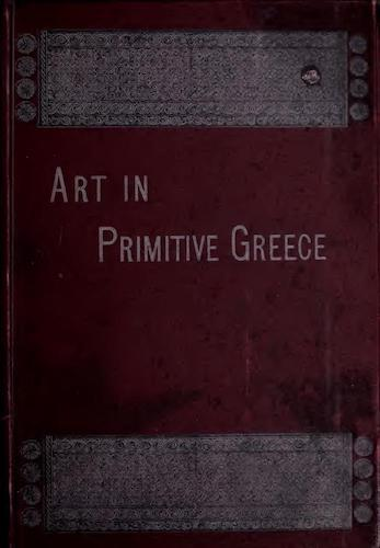 Ancient History - History of Art in Primitive Greece Vol. 2