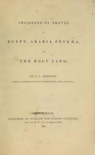 University of Toronto - Incidents of Travel in Egypt, Arabia Petraea, and the Holy Land