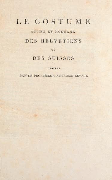 Le Costume Ancien et Moderne [Europe] Vol. 4 - Title Page - Le Costume des Helvetians ou des Suisses (1824)