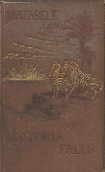 Matabele Land and the Victoria Falls - Front Cover (1881)