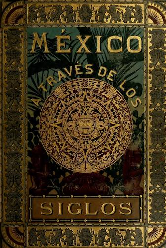 Mexico a Traves de los Siglos Vol. 1 (1888)