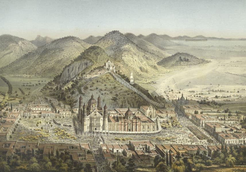 Mexico y sus Alrededories - La Villa de Guadalupe Tomada en Globo el Dia 13 de Diciembre (1869)