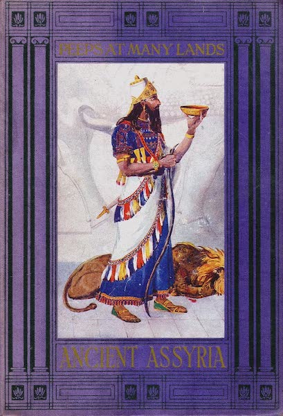 Peeps at Many Lands: Ancient Assyria - Front Cover - The King Makes Offering Over a Dead Lion (1916)