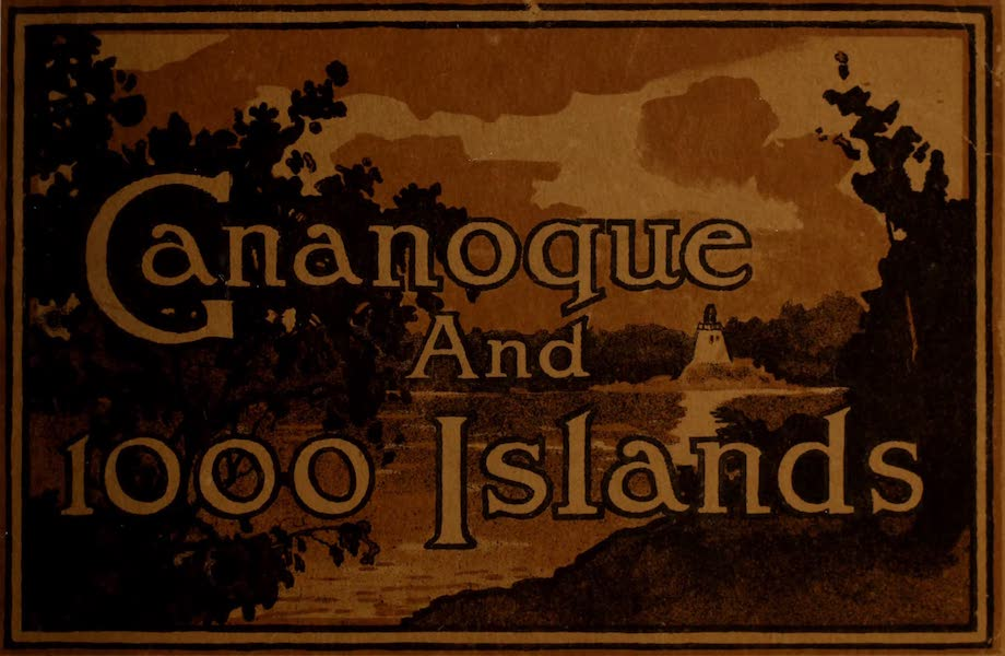 Picturesque Souvenir of Gananoque and Thousand Islands - Front Cover (1910)