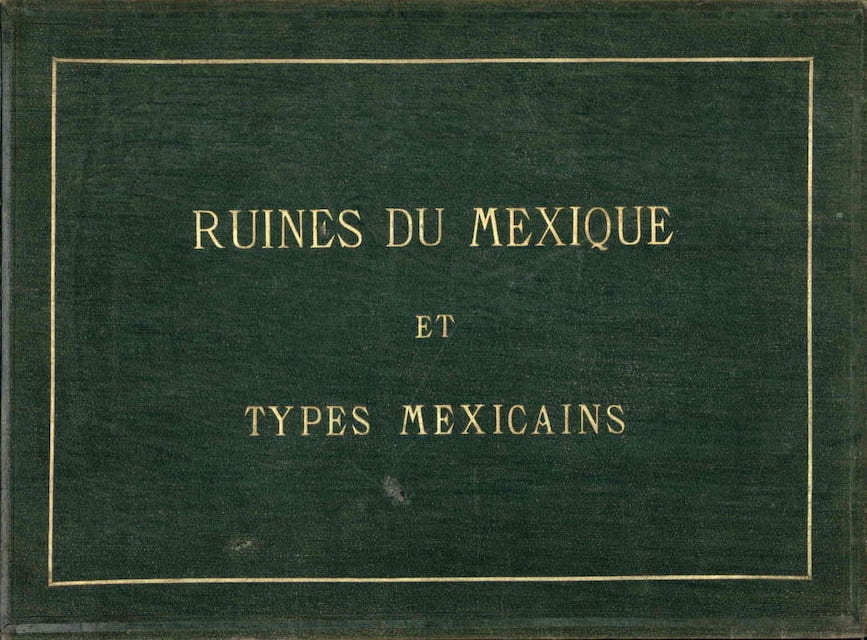 Ruines du Mexique et Types Mexicains (1862)