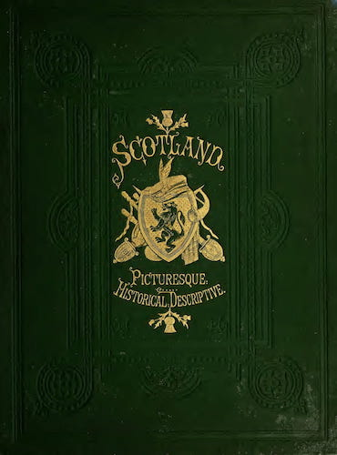 Scotland ; Picturesque, Historical, Descriptive Vol. 1