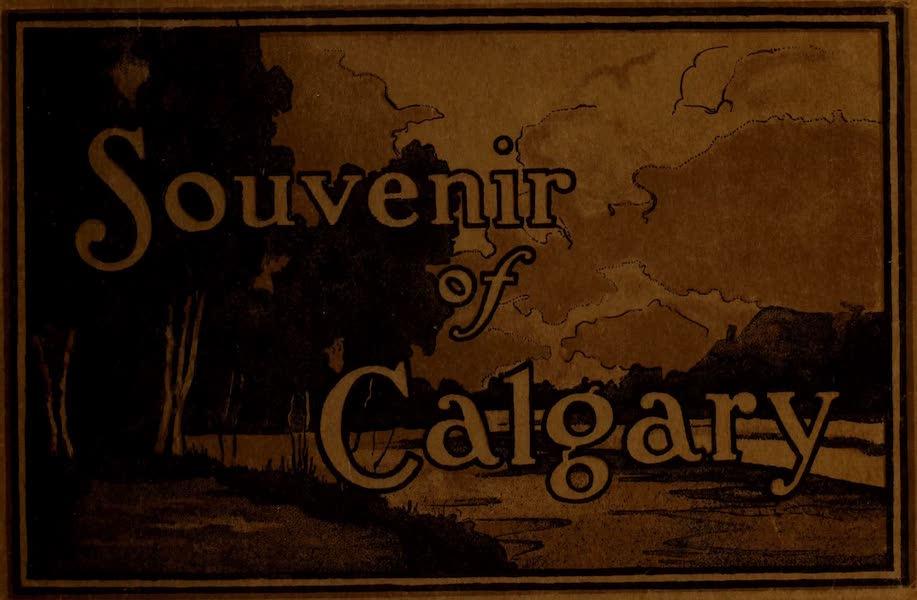 Souvenir of Calgary, Alta. - Front Cover (1912)