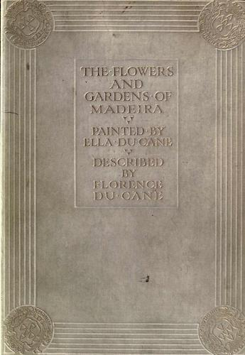 Botany - The Flowers and Gardens of Madeira