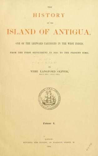 Haiti - The History of the Island of Antigua Vol. 1