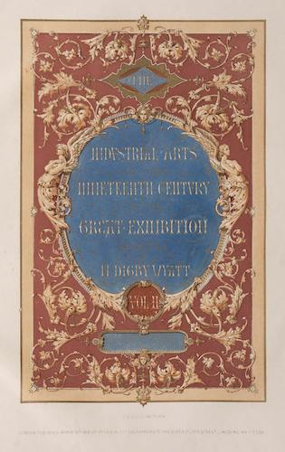 Great Exhibition - The Industrial Arts of the Nineteenth Century Vol. 2