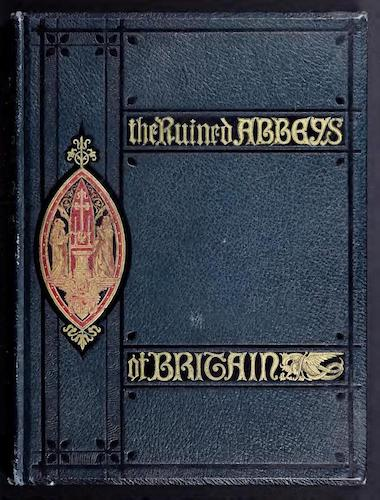 The Ruined Abbeys of Britain Vol. 1 (1882)