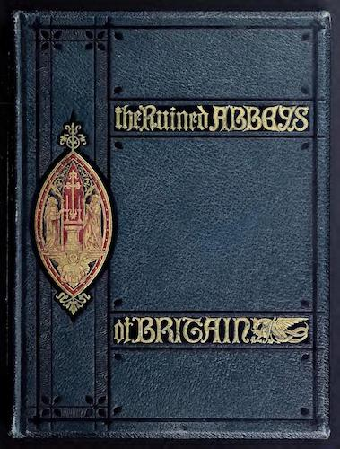 The Ruined Abbeys of Britain Vol. 2 (1882)