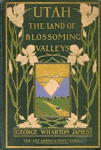 California Digital Library - Utah, the Land of Blossoming Valleys