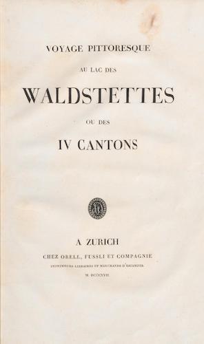 Voyage Pittoresque au Lac des Waldstettes ou des IV Cantons (1817)