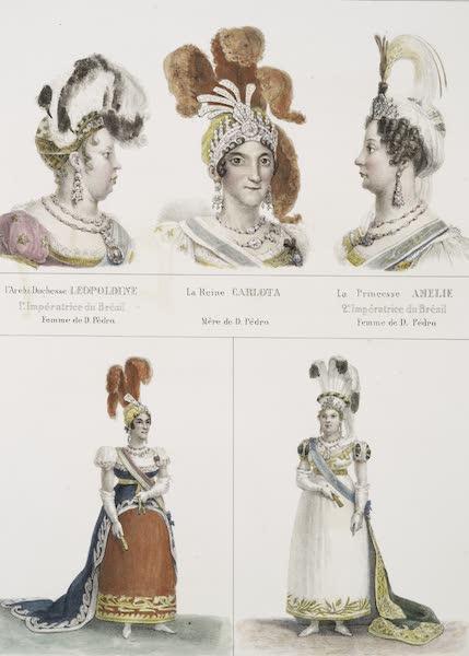 Voyage Pittoresque et Historique au Bresil Vol. 3 - L'Archi-Duchesse Leopoldine l'Imperatrice du Bresil / La Reine Carlota / La Princesse Amelie / Grand Costume du Cour (1839)